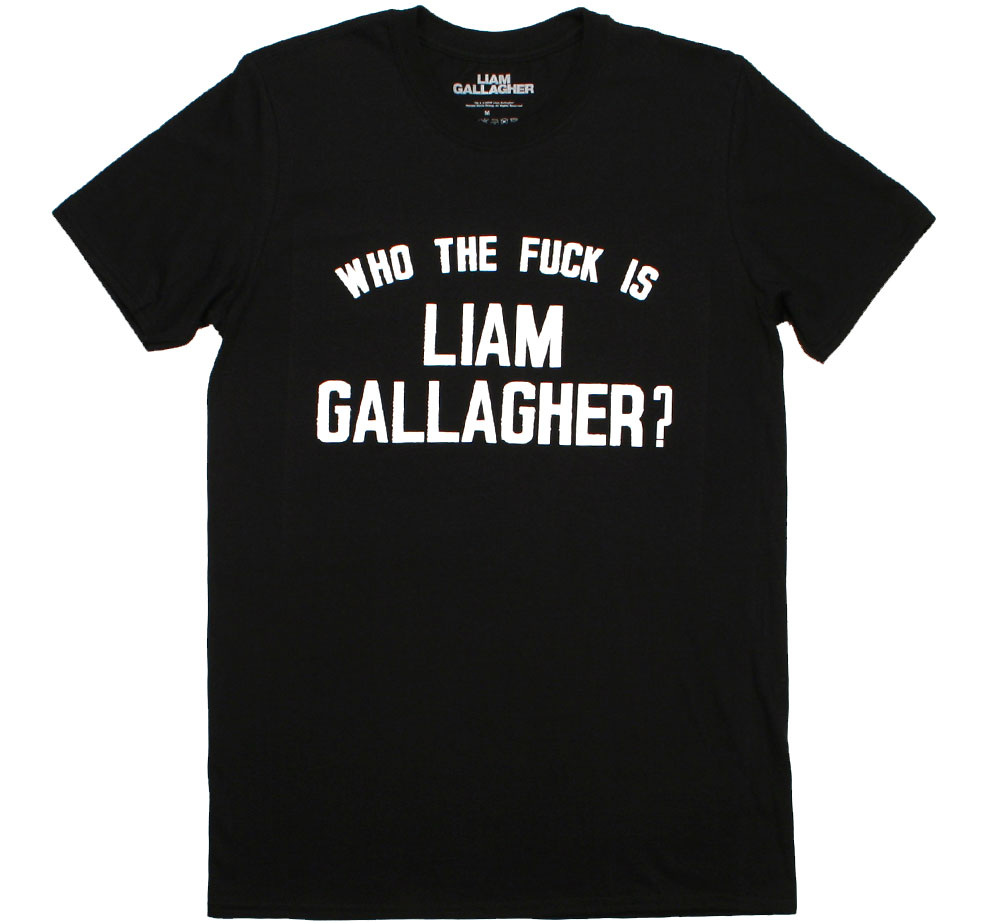 Liam Gallagher / Who The Fxxk Is Liam Gallagher? Tee (Black)